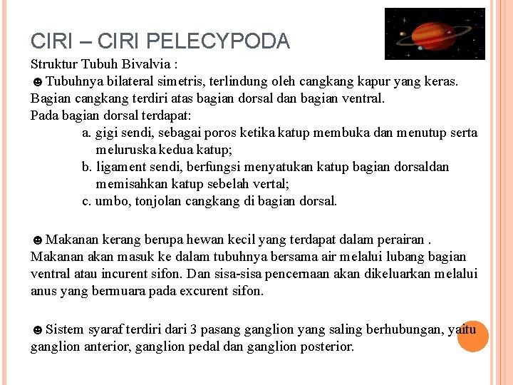 CIRI – CIRI PELECYPODA Struktur Tubuh Bivalvia : ☻Tubuhnya bilateral simetris, terlindung oleh cangkang