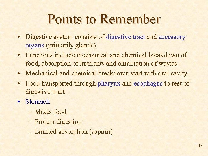Points to Remember • Digestive system consists of digestive tract and accessory organs (primarily