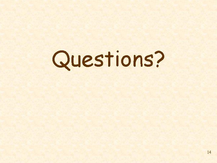 Questions? 14