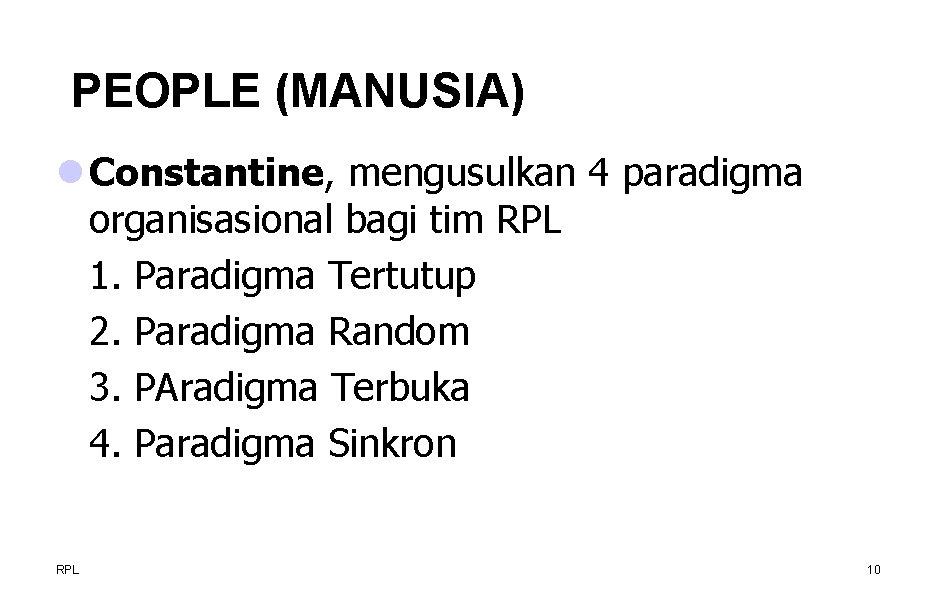 PEOPLE (MANUSIA) l Constantine, mengusulkan 4 paradigma organisasional bagi tim RPL 1. Paradigma Tertutup