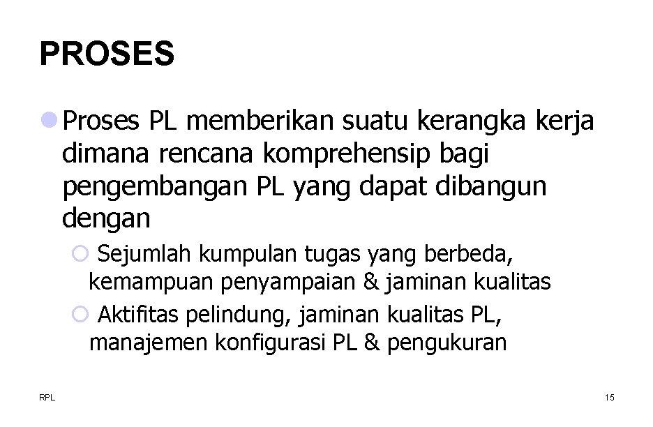 PROSES l Proses PL memberikan suatu kerangka kerja dimana rencana komprehensip bagi pengembangan PL