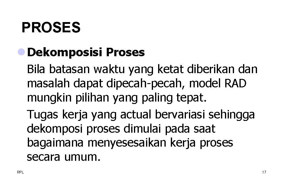 PROSES l Dekomposisi Proses Bila batasan waktu yang ketat diberikan dan masalah dapat dipecah-pecah,