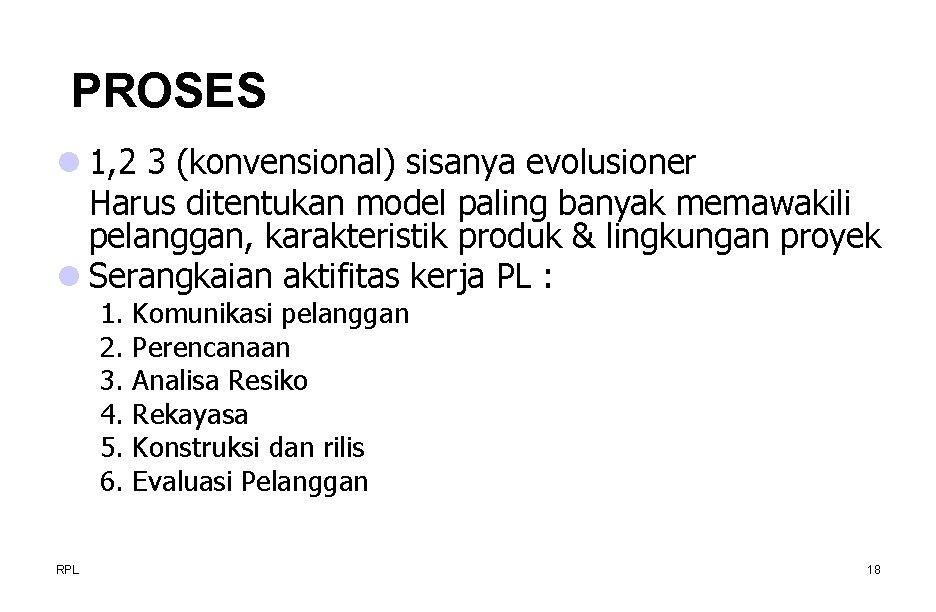PROSES l 1, 2 3 (konvensional) sisanya evolusioner Harus ditentukan model paling banyak memawakili