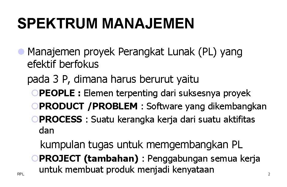 SPEKTRUM MANAJEMEN l Manajemen proyek Perangkat Lunak (PL) yang efektif berfokus pada 3 P,