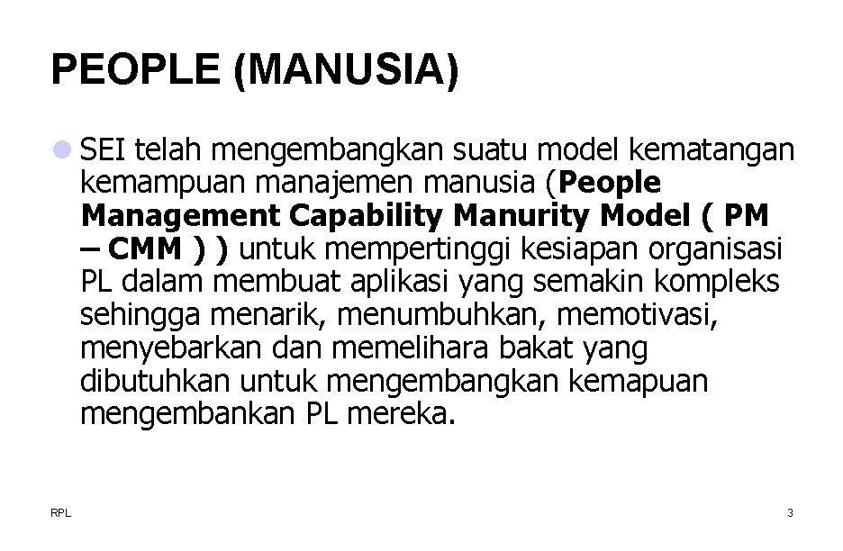 PEOPLE (MANUSIA) l SEI telah mengembangkan suatu model kematangan kemampuan manajemen manusia (People Management