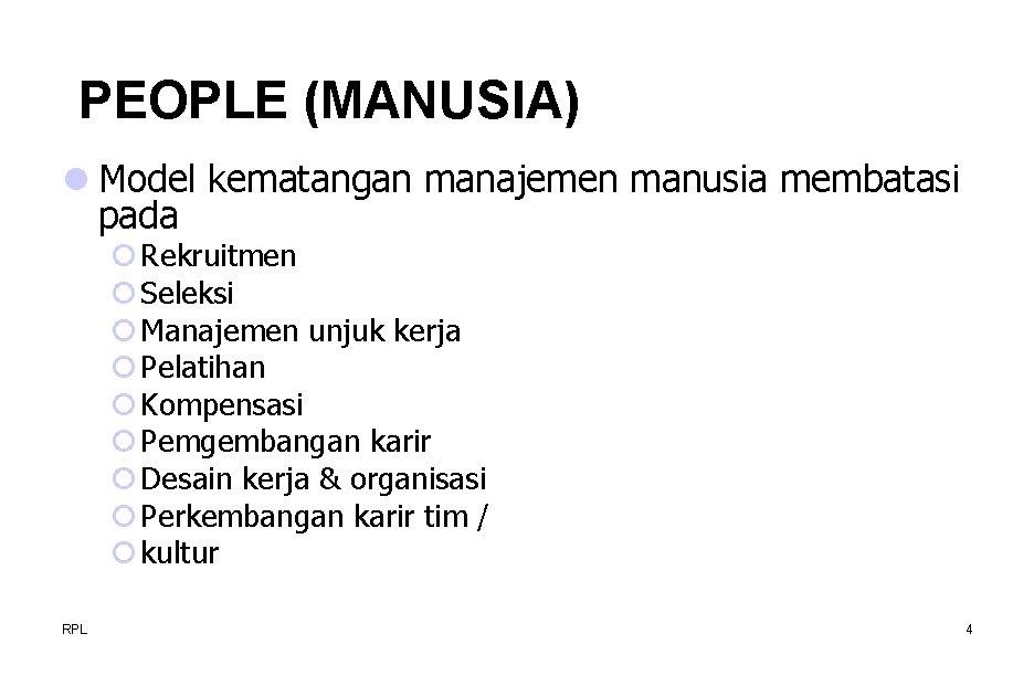 PEOPLE (MANUSIA) l Model kematangan manajemen manusia membatasi pada ¡ Rekruitmen ¡ Seleksi ¡