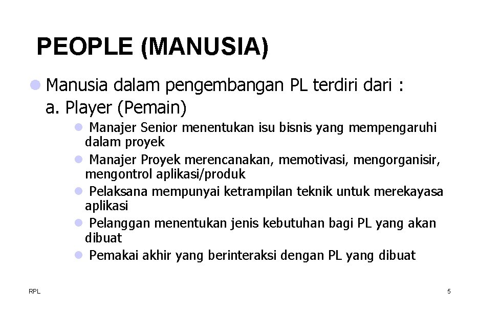 PEOPLE (MANUSIA) l Manusia dalam pengembangan PL terdiri dari : a. Player (Pemain) l