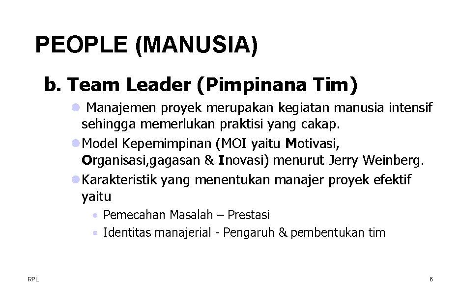 PEOPLE (MANUSIA) b. Team Leader (Pimpinana Tim) l Manajemen proyek merupakan kegiatan manusia intensif