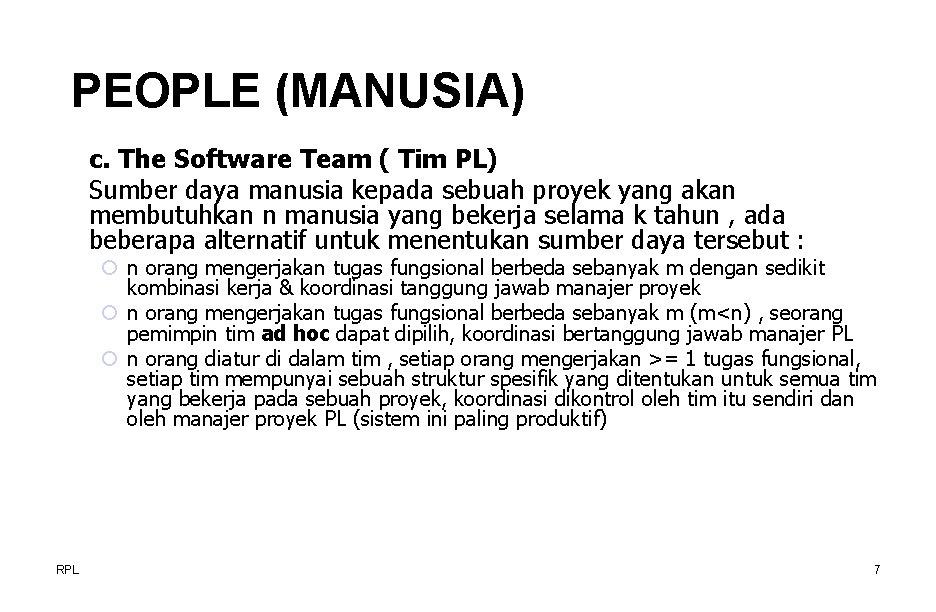 PEOPLE (MANUSIA) c. The Software Team ( Tim PL) Sumber daya manusia kepada sebuah