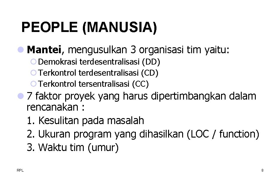 PEOPLE (MANUSIA) l Mantei, mengusulkan 3 organisasi tim yaitu: ¡ Demokrasi terdesentralisasi (DD) ¡