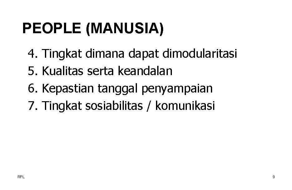PEOPLE (MANUSIA) 4. 5. 6. 7. RPL Tingkat dimana dapat dimodularitasi Kualitas serta keandalan
