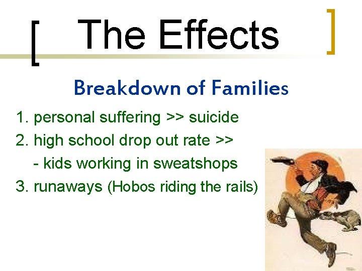 The Effects Breakdown of Families 1. personal suffering >> suicide 2. high school drop