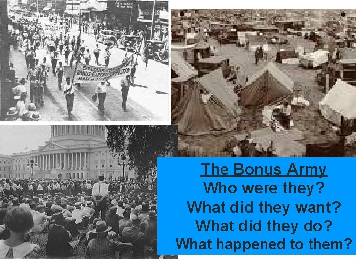 The Bonus Army Who were they? What did they want? What did they do?