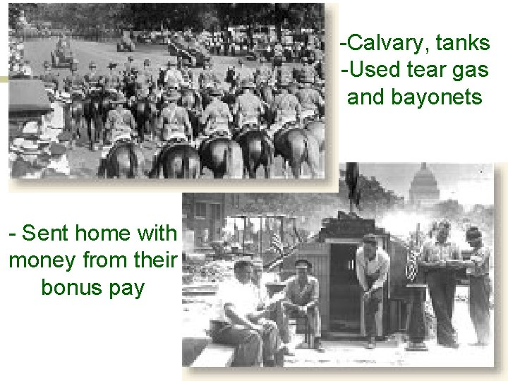 -Calvary, tanks -Used tear gas and bayonets - Sent home with money from their