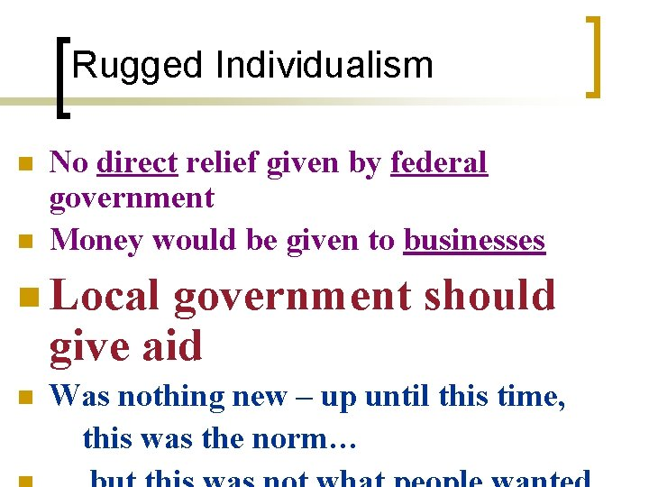 Rugged Individualism n n No direct relief given by federal government Money would be