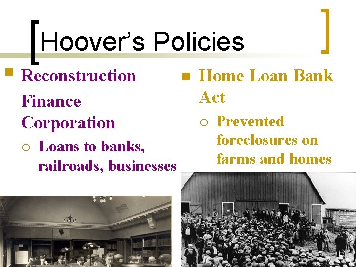 Hoover's Policies § Reconstruction Finance Corporation ¡ Loans to banks, railroads, businesses n Home