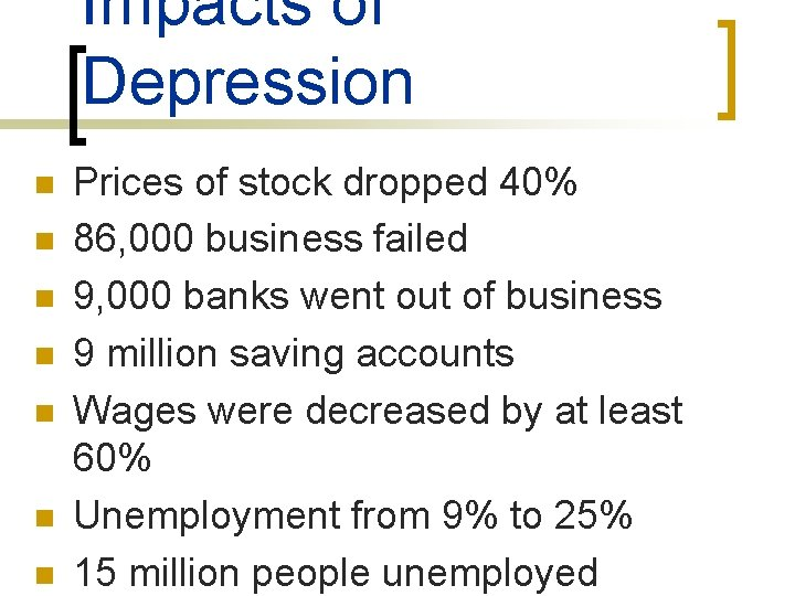 Impacts of Depression n n n Prices of stock dropped 40% 86, 000 business