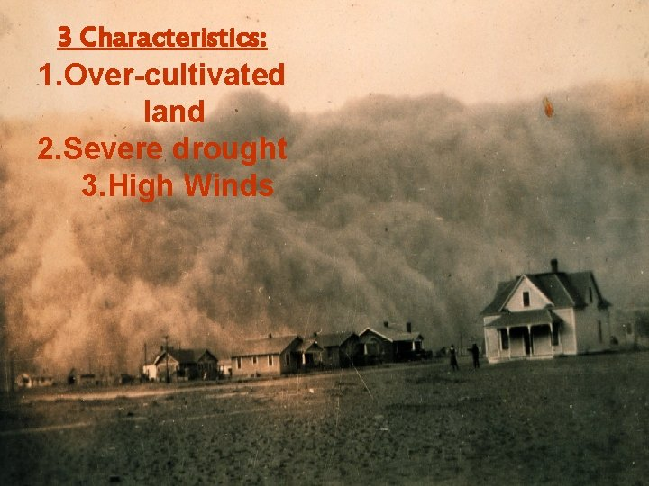 3 Characteristics: 1. Over-cultivated land 2. Severe drought 3. High Winds