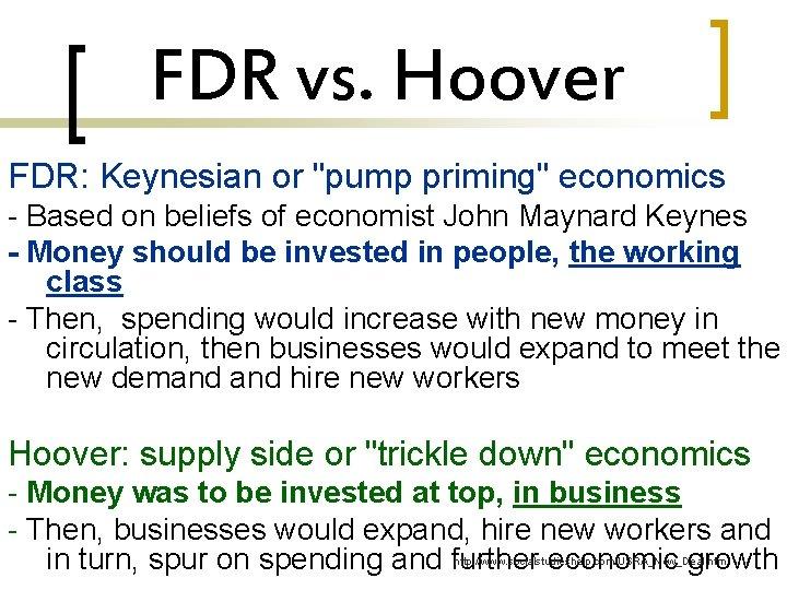 """FDR vs. Hoover FDR: Keynesian or """"pump priming"""" economics - Based on beliefs of"""