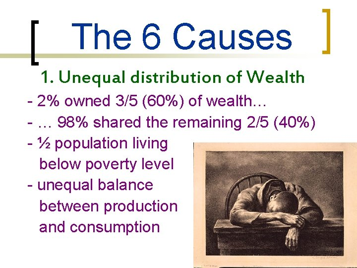 The 6 Causes 1. Unequal distribution of Wealth - 2% owned 3/5 (60%) of