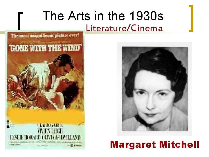The Arts in the 1930 s Literature/Cinema Margaret Mitchell