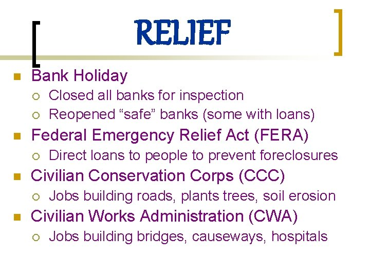 RELIEF n Bank Holiday ¡ ¡ n Federal Emergency Relief Act (FERA) ¡ n