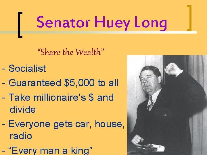 "Senator Huey Long ""Share the Wealth"" - Socialist - Guaranteed $5, 000 to all"