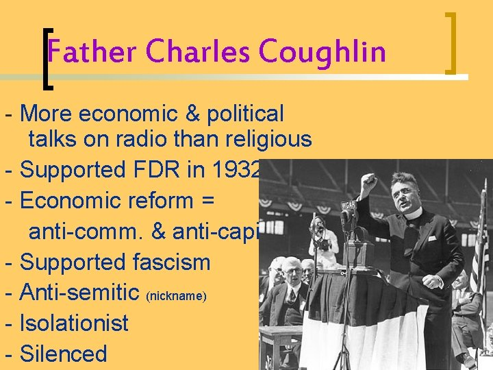 Father Charles Coughlin - More economic & political talks on radio than religious -