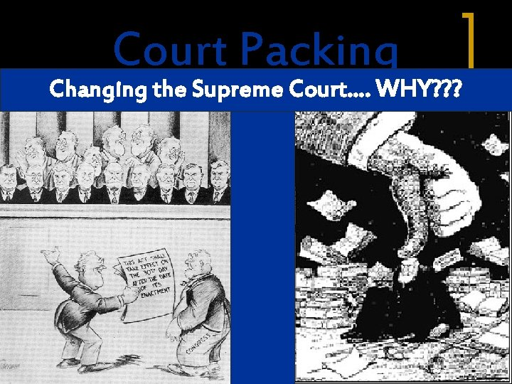 Court Packing Changing the Supreme Court…. WHY? ? ?