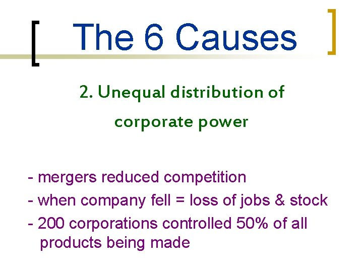 The 6 Causes 2. Unequal distribution of corporate power - mergers reduced competition -