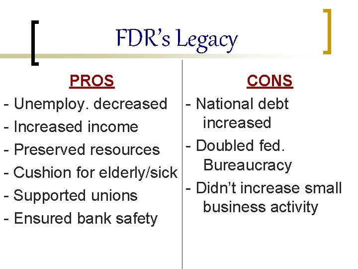 FDR's Legacy PROS CONS - Unemploy. decreased - National debt increased - Increased income