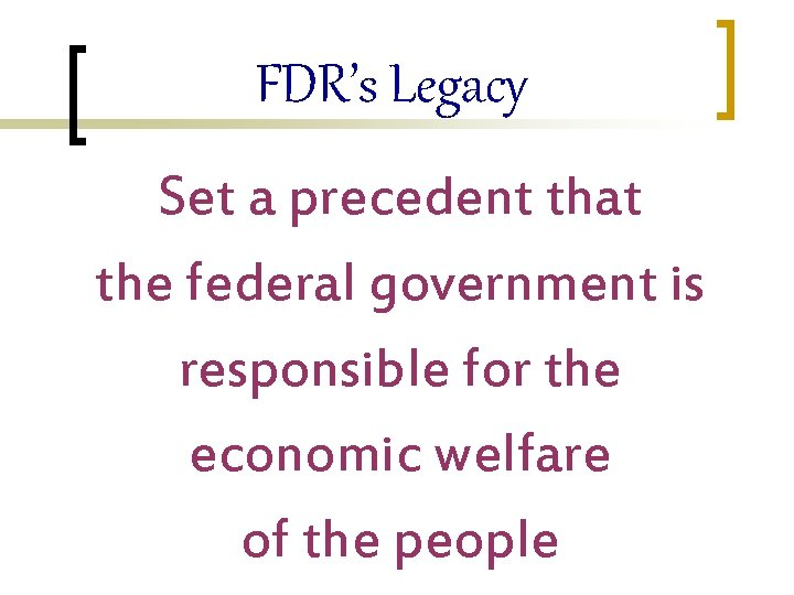 FDR's Legacy Set a precedent that the federal government is responsible for the economic