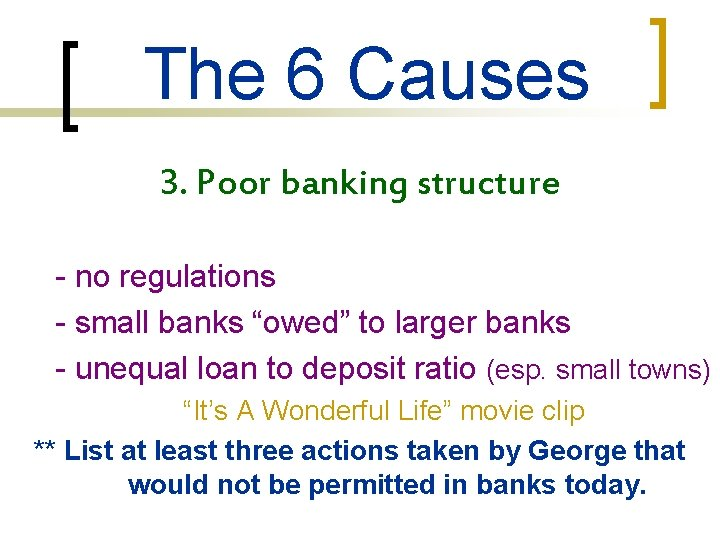 """The 6 Causes 3. Poor banking structure - no regulations - small banks """"owed"""""""