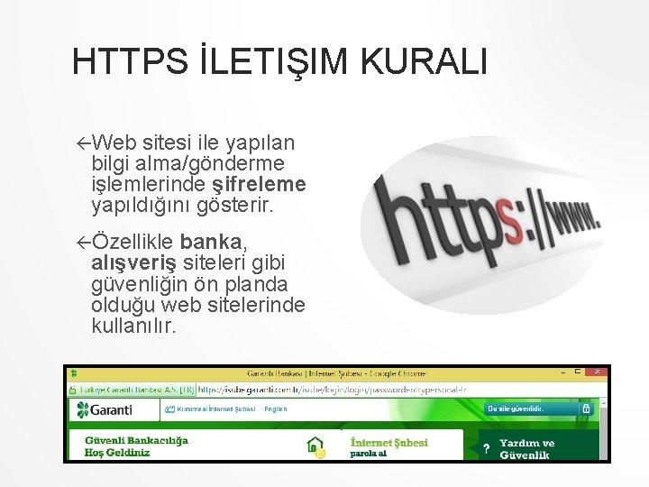 HTTPS İLETIŞIM KURALI Web sitesi ile yapılan bilgi alma/gönderme işlemlerinde şifreleme yapıldığını gösterir. Özellikle
