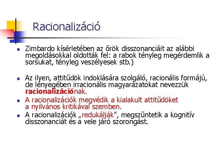 Racionalizáció n n Zimbardo kísérletében az őrök disszonanciáit az alábbi megoldásokkal oldották fel: a
