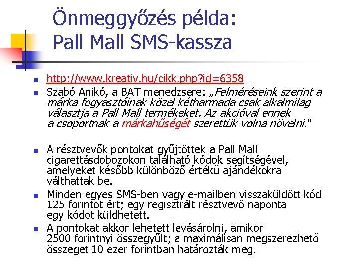 Önmeggyőzés példa: Pall Mall SMS-kassza n n n http: //www. kreativ. hu/cikk. php? id=6358