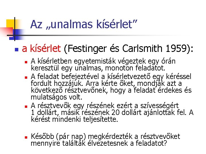 """Az """"unalmas kísérlet"""" n a kísérlet (Festinger és Carlsmith 1959): n n A kísérletben"""