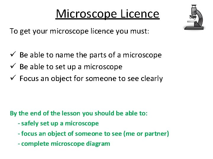 Microscope Licence To get your microscope licence you must: ü Be able to name