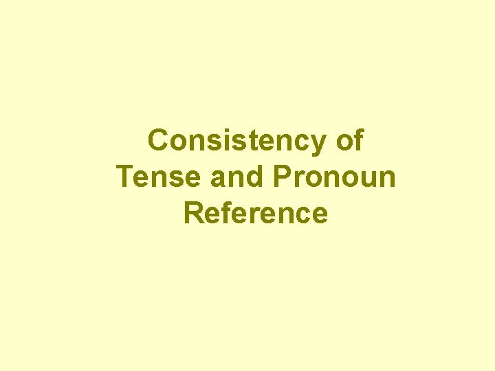 Consistency of Tense and Pronoun Reference