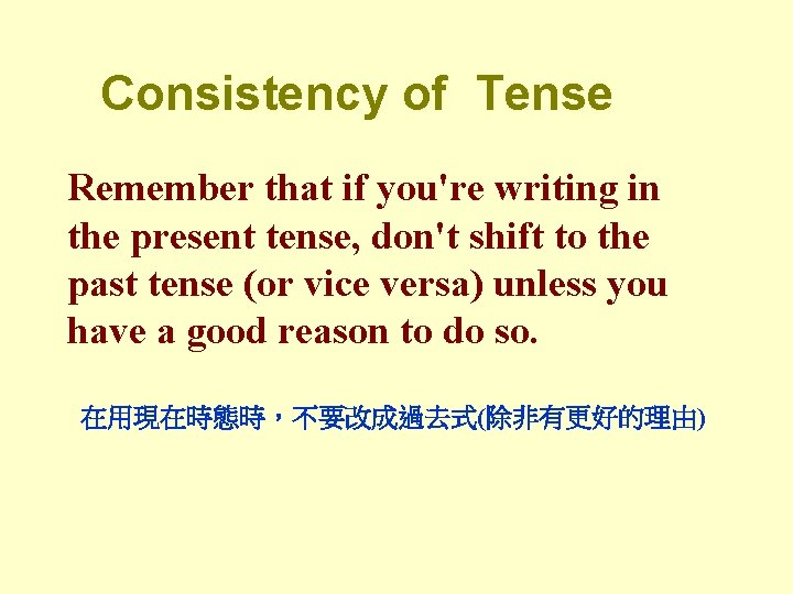 Consistency of Tense Remember that if you're writing in the present tense, don't shift