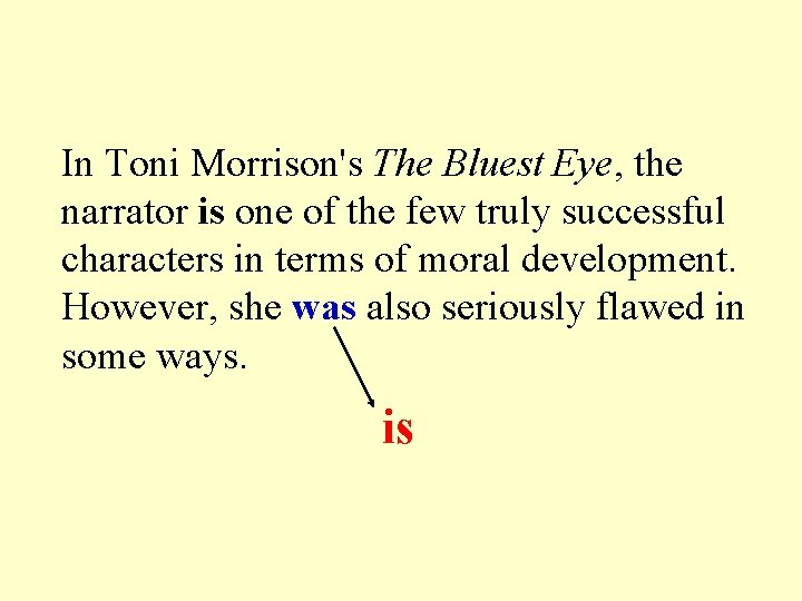 In Toni Morrison's The Bluest Eye, the narrator is one of the few truly