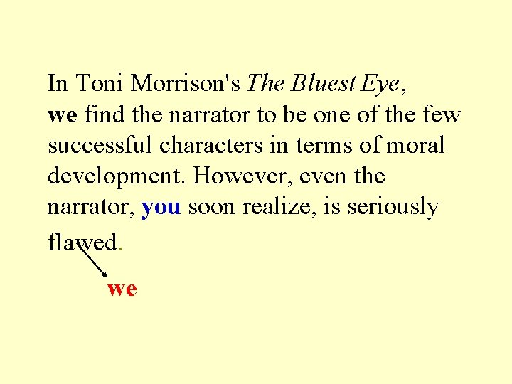 In Toni Morrison's The Bluest Eye, we find the narrator to be one of
