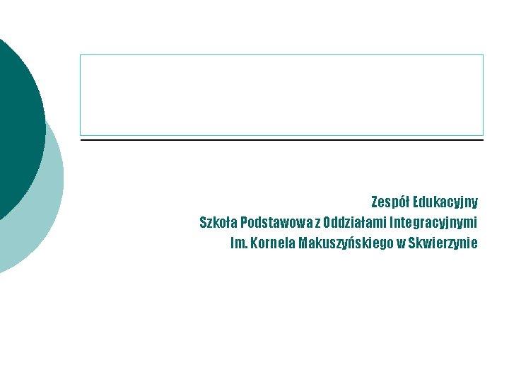 """PROJEKT , , SZKOŁA PROMUJĄCA ZDROWIE"""" Zespół Edukacyjny Szkoła Podstawowa z Oddziałami Integracyjnymi Im."""