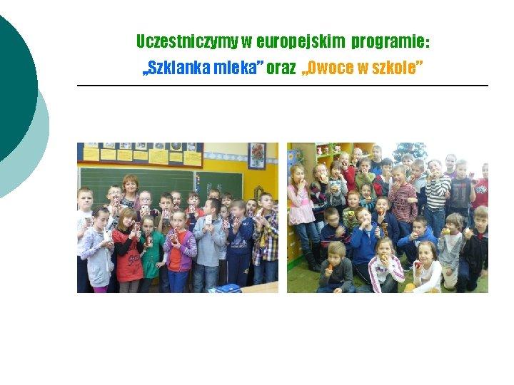 """Uczestniczymy w europejskim programie: , , Szklanka mleka"""" oraz """"Owoce w szkole"""""""