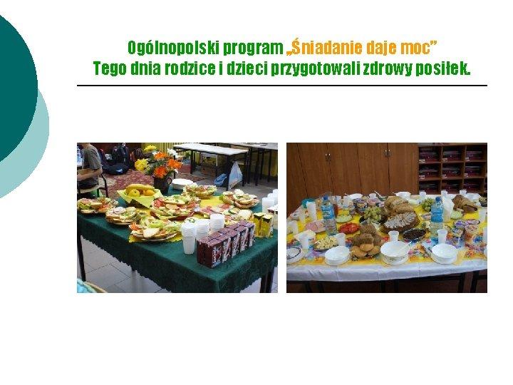 """Ogólnopolski program , , Śniadanie daje moc"""" Tego dnia rodzice i dzieci przygotowali zdrowy"""