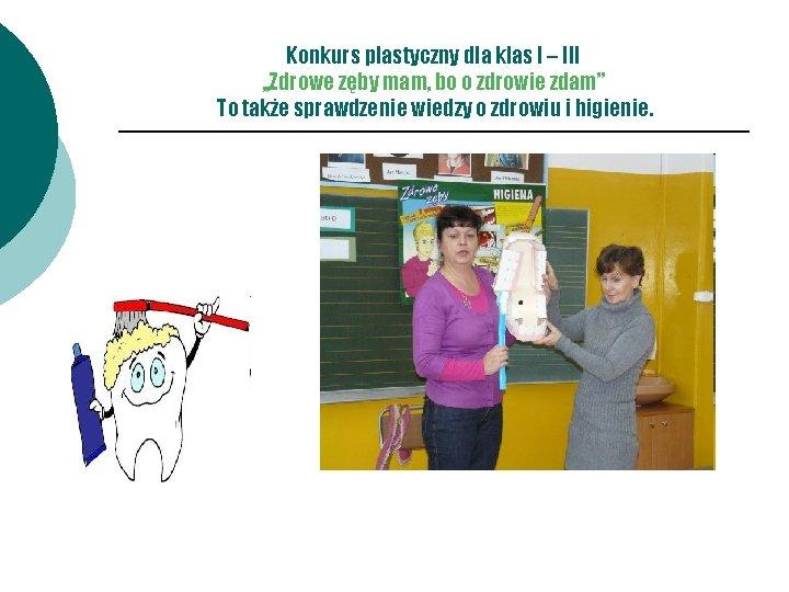 Konkurs plastyczny dla klas I – III , , Zdrowe zęby mam, bo o