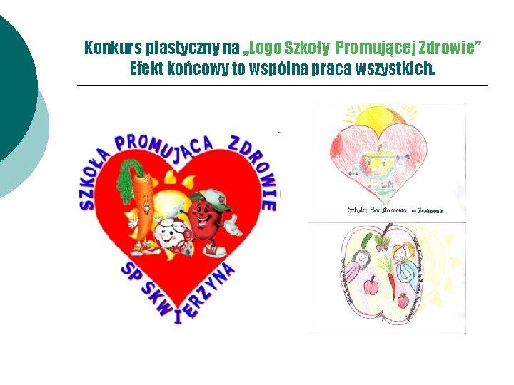 """Konkurs plastyczny na , , Logo Szkoły Promującej Zdrowie"""" Efekt końcowy to wspólna praca"""