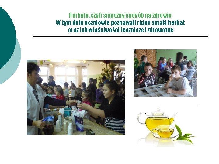 Herbata, czyli smaczny sposób na zdrowie W tym dniu uczniowie poznawali różne smaki herbat
