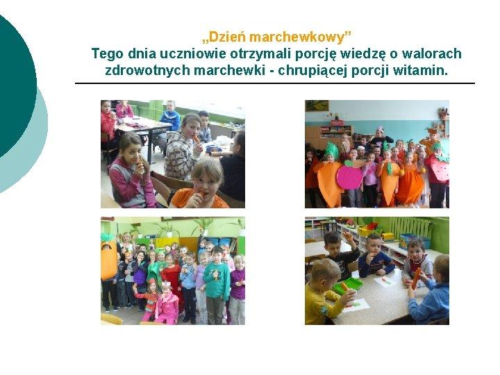 """""""Dzień marchewkowy"""" Tego dnia uczniowie otrzymali porcję wiedzę o walorach zdrowotnych marchewki - chrupiącej"""