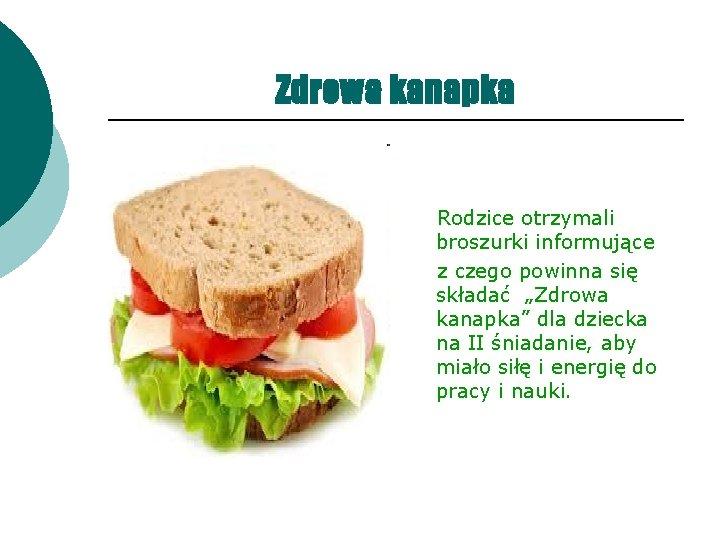 """Zdrowa kanapka Rodzice otrzymali broszurki informujące z czego powinna się składać """"Zdrowa kanapka"""" dla"""